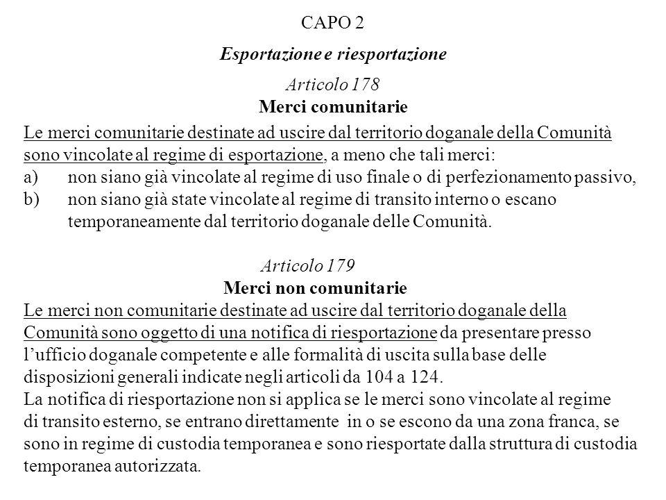 CAPO 2 Esportazione e riesportazione Articolo 178 Merci comunitarie Le merci comunitarie destinate ad uscire dal territorio doganale della Comunità so