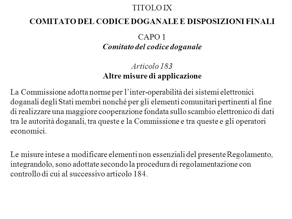 TITOLO IX COMITATO DEL CODICE DOGANALE E DISPOSIZIONI FINALI CAPO 1 Comitato del codice doganale Articolo 183 Altre misure di applicazione La Commissi