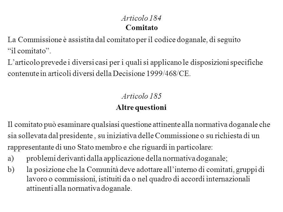 Articolo 184 Comitato La Commissione è assistita dal comitato per il codice doganale, di seguito il comitato. Larticolo prevede i diversi casi per i q