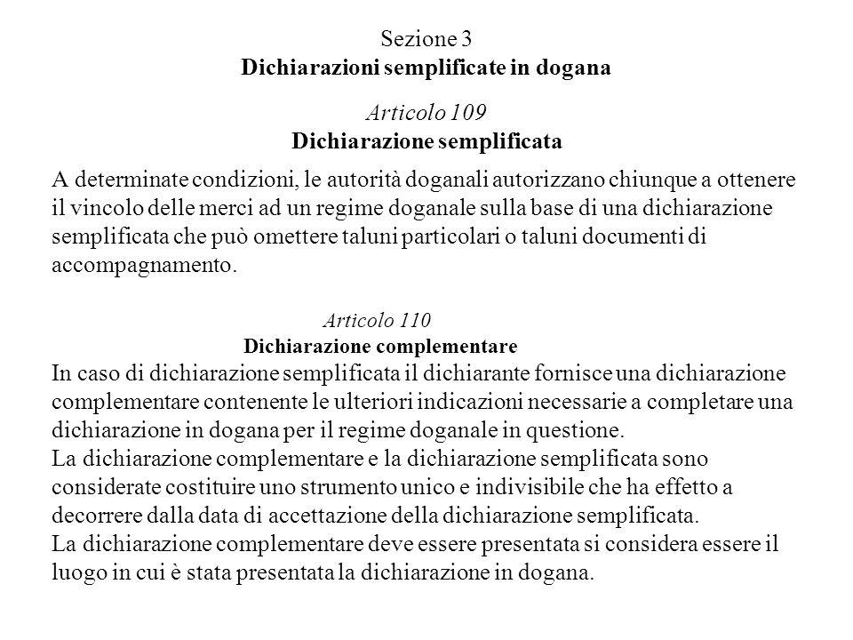 Sezione 3 Dichiarazioni semplificate in dogana Articolo 109 Dichiarazione semplificata A determinate condizioni, le autorità doganali autorizzano chiu