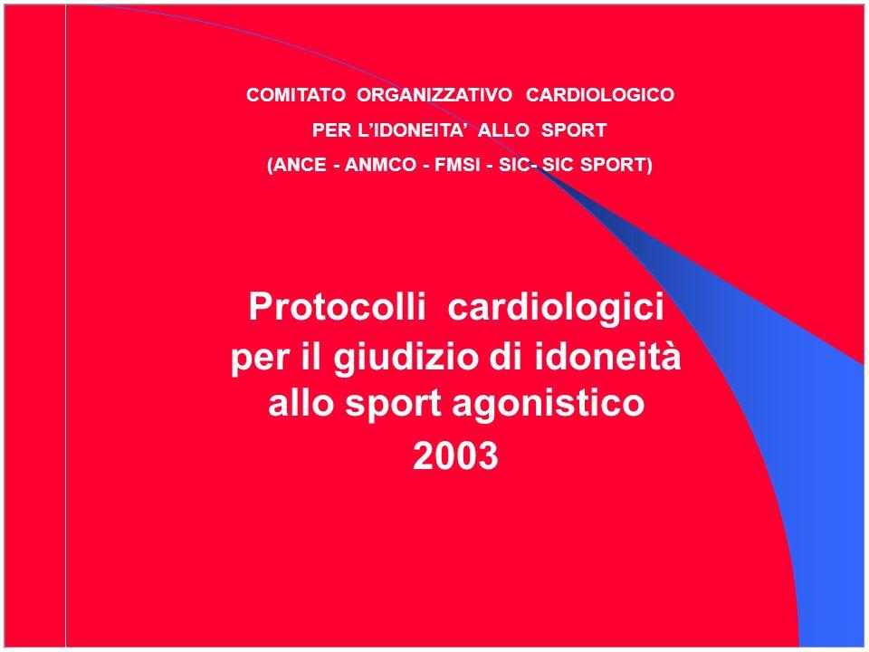COMITATO ORGANIZZATIVO CARDIOLOGICO PER LIDONEITA ALLO SPORT (ANCE - ANMCO - FMSI - SIC- SIC SPORT) Protocolli cardiologici per il giudizio di idoneit