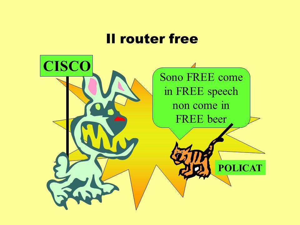 Il router free Sono FREE come in FREE speech non come in FREE beer CISCO POLICAT