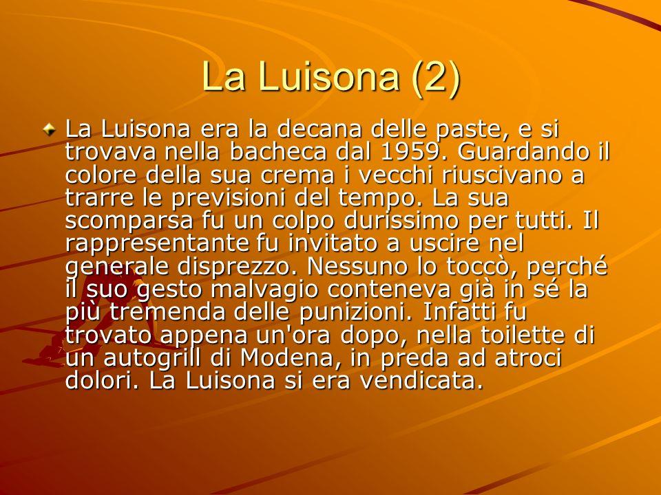 La Luisona (2) La Luisona era la decana delle paste, e si trovava nella bacheca dal 1959. Guardando il colore della sua crema i vecchi riuscivano a tr