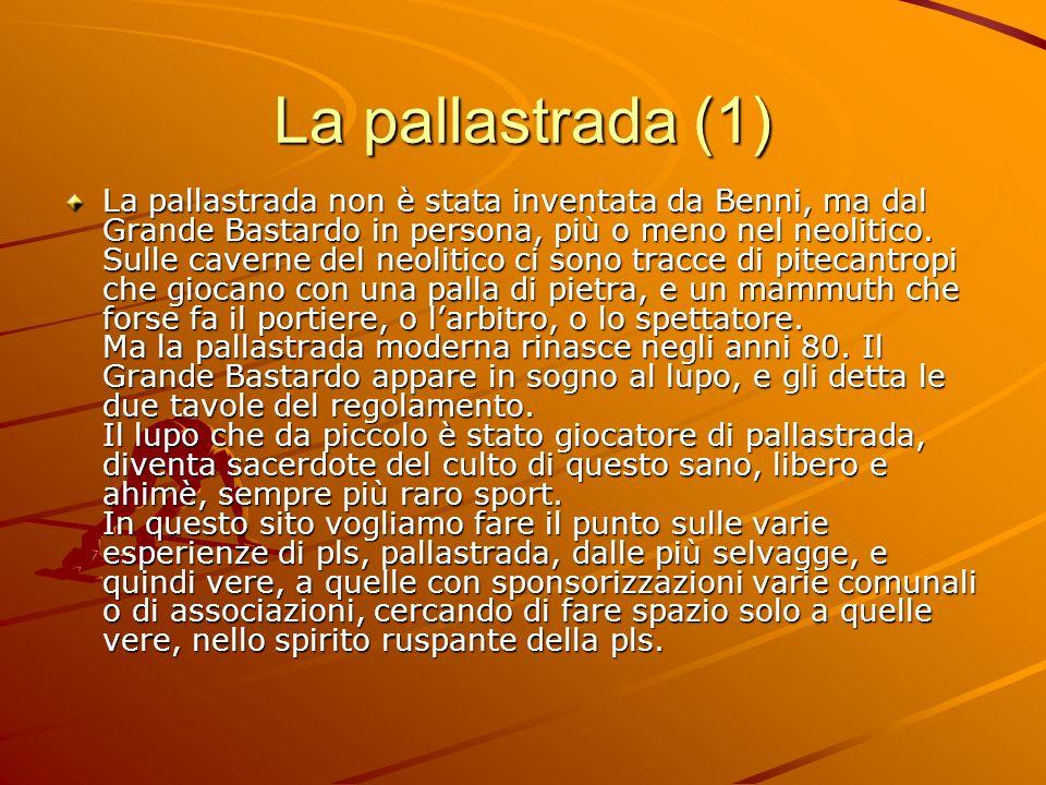 La pallastrada (1) La pallastrada non è stata inventata da Benni, ma dal Grande Bastardo in persona, più o meno nel neolitico. Sulle caverne del neoli