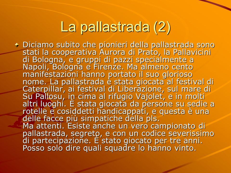 La pallastrada (2) Diciamo subito che pionieri della pallastrada sono stati la cooperativa Aurora di Prato, la Pallavicini di Bologna, e gruppi di paz