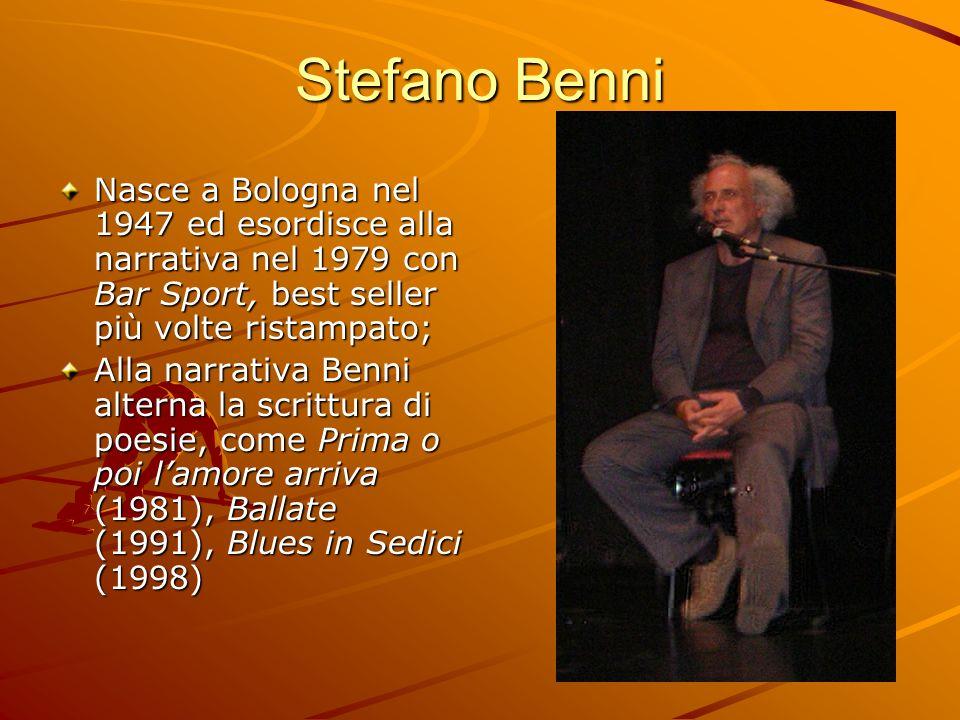 Stefano Benni Nasce a Bologna nel 1947 ed esordisce alla narrativa nel 1979 con Bar Sport, best seller più volte ristampato; Alla narrativa Benni alte