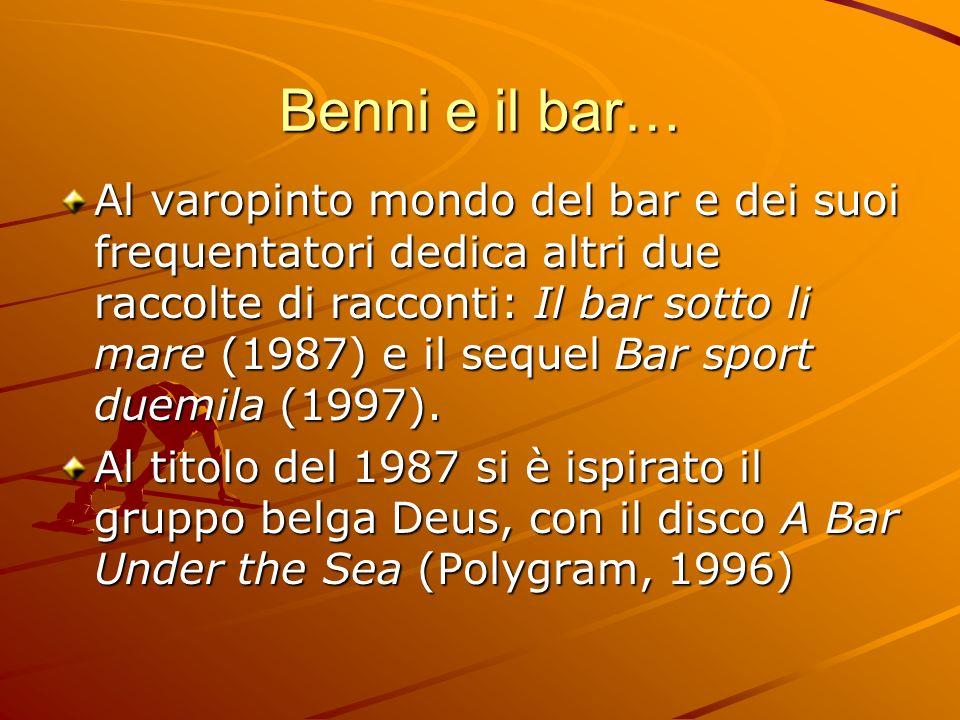 Benni e il bar… Al varopinto mondo del bar e dei suoi frequentatori dedica altri due raccolte di racconti: Il bar sotto li mare (1987) e il sequel Bar