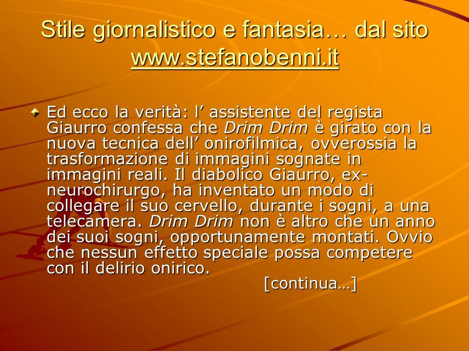 Stile giornalistico e fantasia… dal sito www.stefanobenni.it www.stefanobenni.it Ed ecco la verità: l assistente del regista Giaurro confessa che Drim