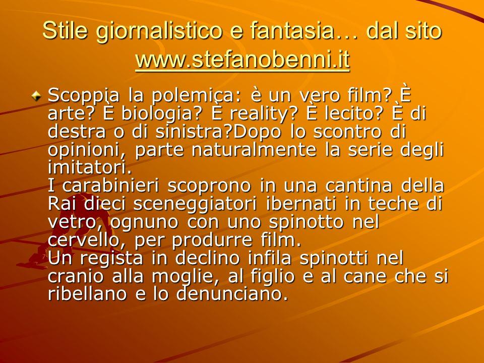 Stile giornalistico e fantasia… dal sito www.stefanobenni.it www.stefanobenni.it Scoppia la polemica: è un vero film? È arte? È biologia? È reality? È