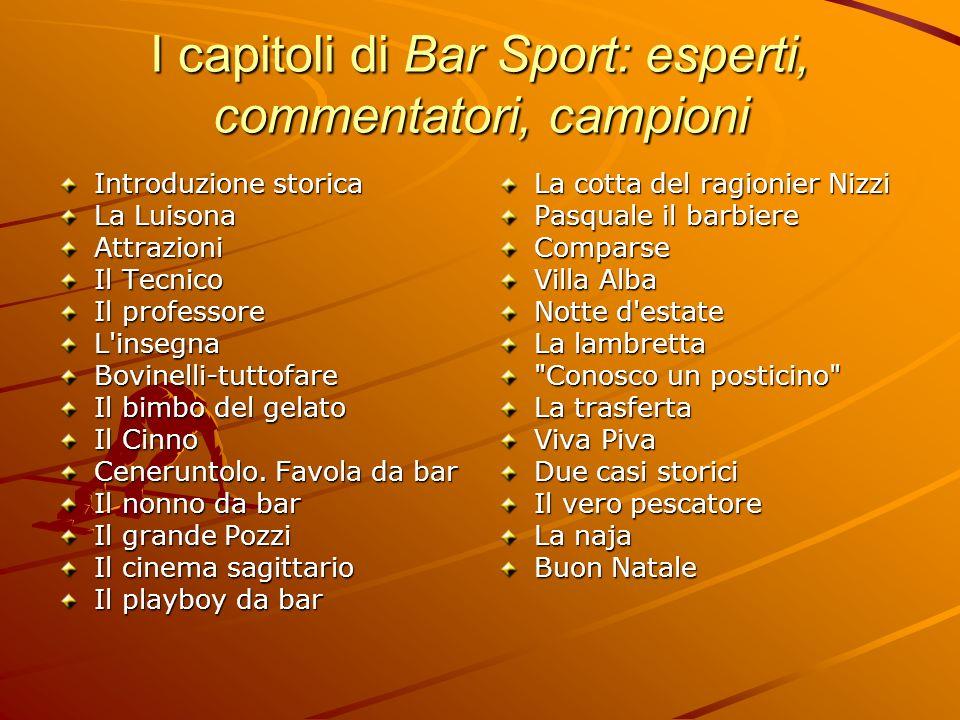 I capitoli di Bar Sport: esperti, commentatori, campioni Introduzione storica La Luisona Attrazioni Il Tecnico Il professore L'insegnaBovinelli-tuttof