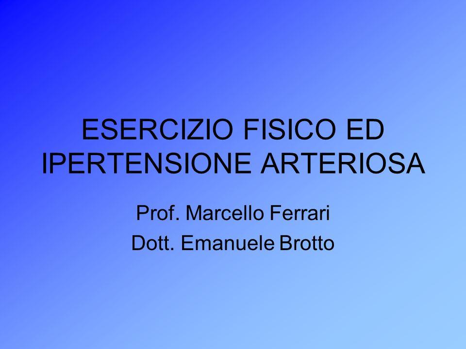 ESERCIZIO FISICO ED IPERTENSIONE ARTERIOSA Prof. Marcello Ferrari Dott. Emanuele Brotto