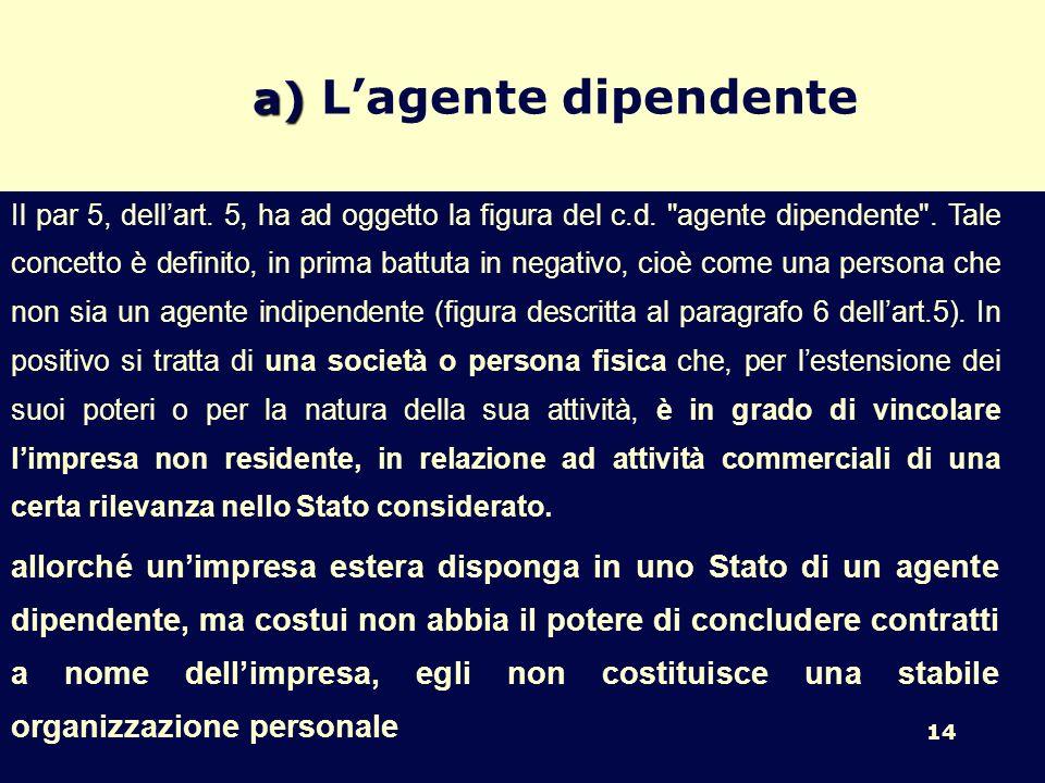 14 a) a) Lagente dipendente Il par 5, dellart.5, ha ad oggetto la figura del c.d.