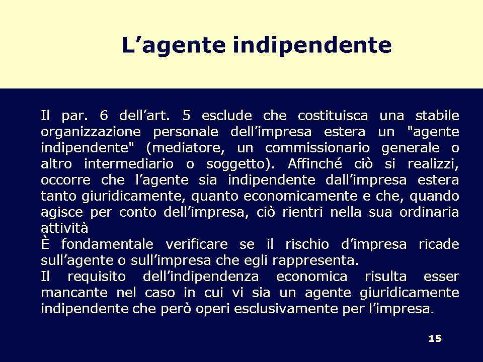 15 Lagente indipendente Il par. 6 dellart. 5 esclude che costituisca una stabile organizzazione personale dellimpresa estera un