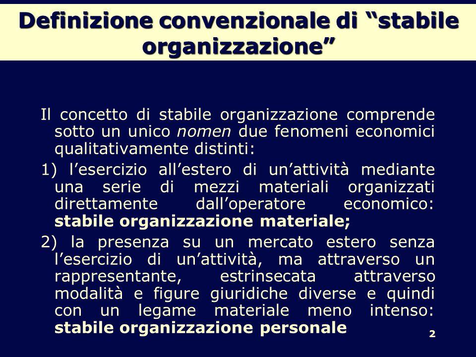 Definizione convenzionale di stabile organizzazione Il concetto di stabile organizzazione comprende sotto un unico nomen due fenomeni economici qualit