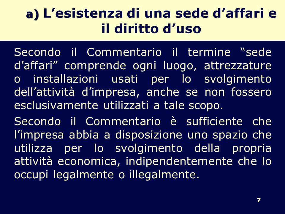 7 a) a) Lesistenza di una sede daffari e il diritto duso Secondo il Commentario il termine sede daffari comprende ogni luogo, attrezzature o installaz