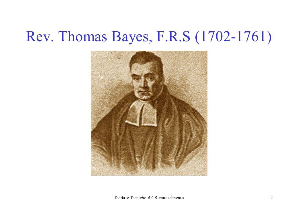 Teoria e Tecniche del Riconoscimento2 Rev. Thomas Bayes, F.R.S (1702-1761)