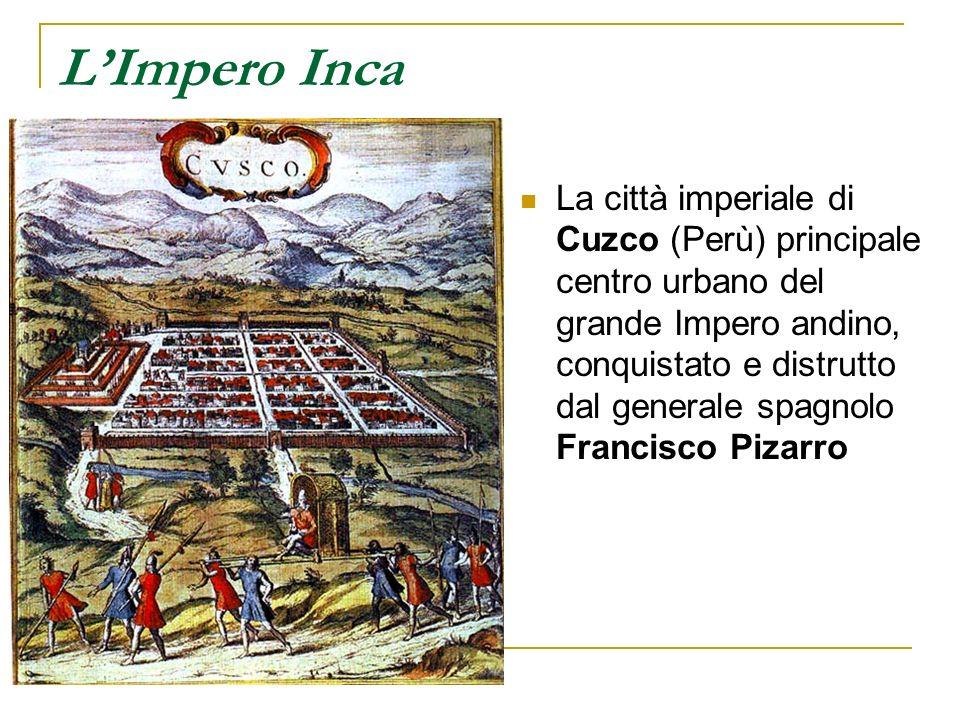 LImpero Inca La città imperiale di Cuzco (Perù) principale centro urbano del grande Impero andino, conquistato e distrutto dal generale spagnolo Franc