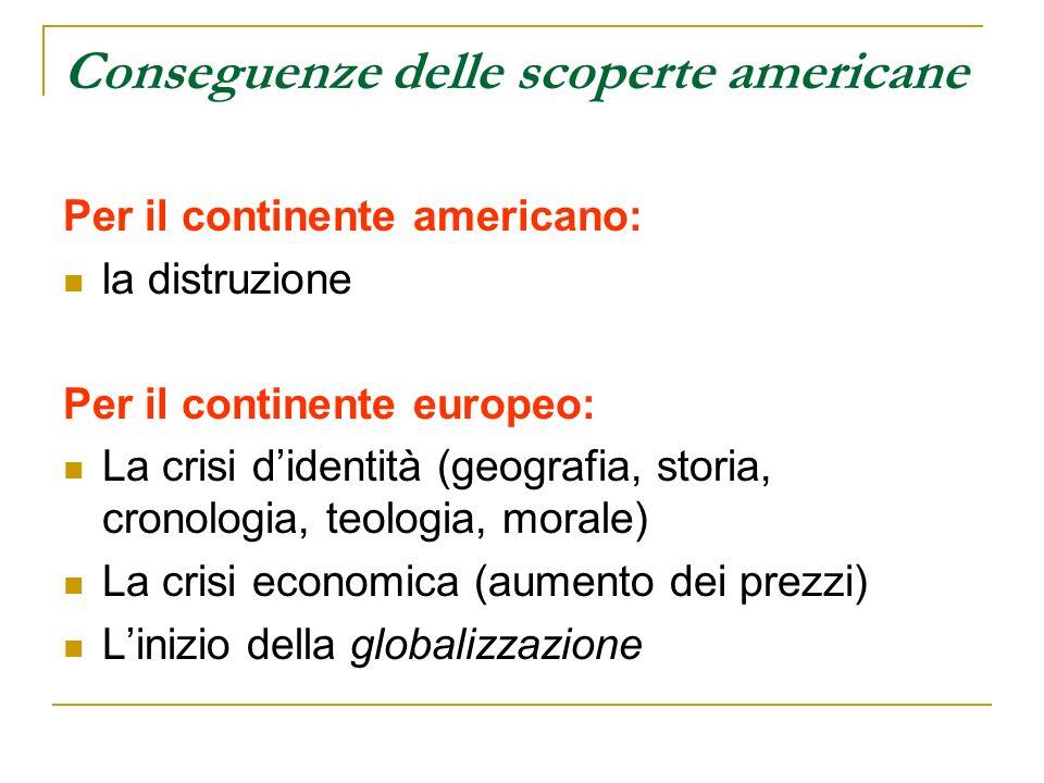 Conseguenze delle scoperte americane Per il continente americano: la distruzione Per il continente europeo: La crisi didentità (geografia, storia, cro