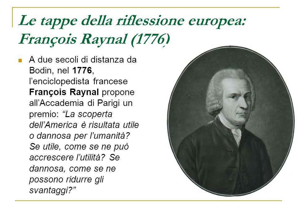 Le tappe della riflessione europea: François Raynal (1776) A due secoli di distanza da Bodin, nel 1776, lenciclopedista francese François Raynal propo