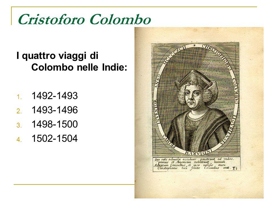 Cristoforo Colombo I quattro viaggi di Colombo nelle Indie: 1. 1492-1493 2. 1493-1496 3. 1498-1500 4. 1502-1504