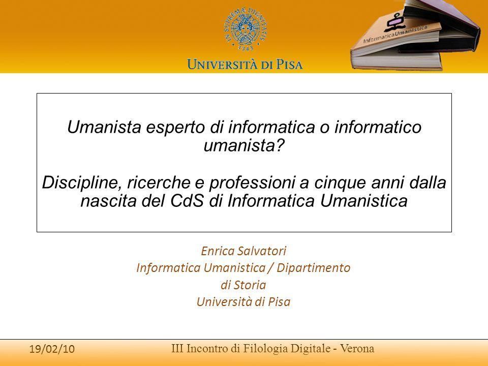 Fare clic per modificare lo stile del sottotitolo dello schema 19/02/10 III Incontro di Filologia Digitale - Verona Umanista esperto di informatica o informatico umanista.