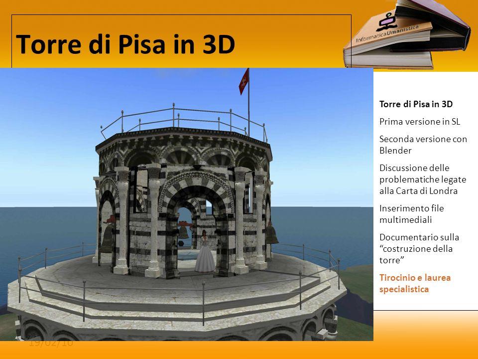 19/02/10 Torre di Pisa in 3D Prima versione in SL Seconda versione con Blender Discussione delle problematiche legate alla Carta di Londra Inserimento file multimediali Documentario sulla costruzione della torre Tirocinio e laurea specialistica