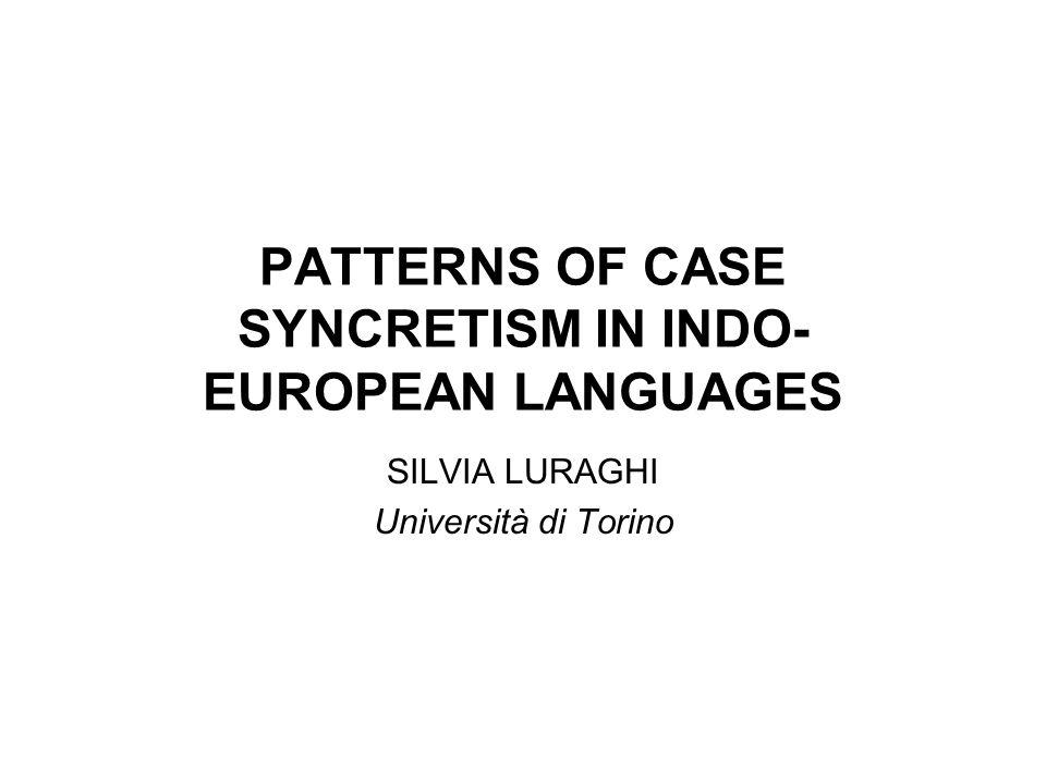 PATTERNS OF CASE SYNCRETISM IN INDO- EUROPEAN LANGUAGES SILVIA LURAGHI Università di Torino