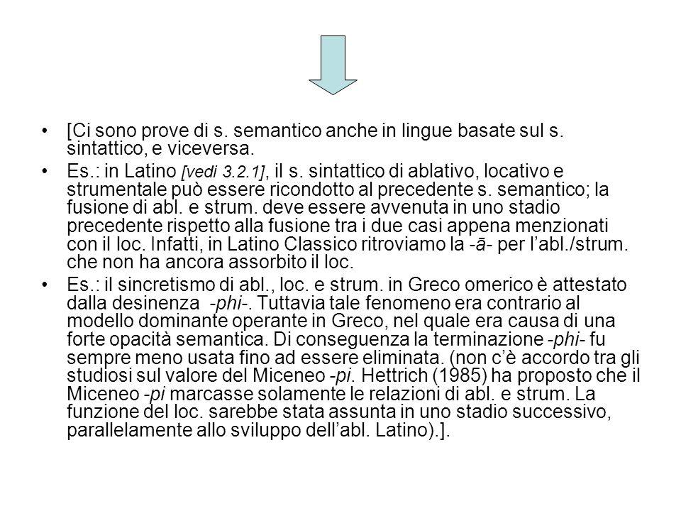 [Ci sono prove di s. semantico anche in lingue basate sul s. sintattico, e viceversa. Es.: in Latino [vedi 3.2.1], il s. sintattico di ablativo, locat
