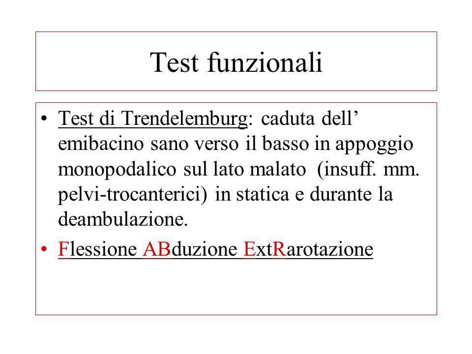 Test funzionali Test di Trendelemburg: caduta dell emibacino sano verso il basso in appoggio monopodalico sul lato malato (insuff. mm. pelvi-trocanter