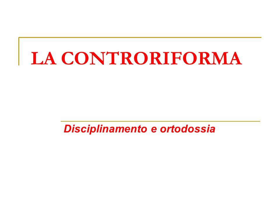 LA CONTRORIFORMA Disciplinamento e ortodossia