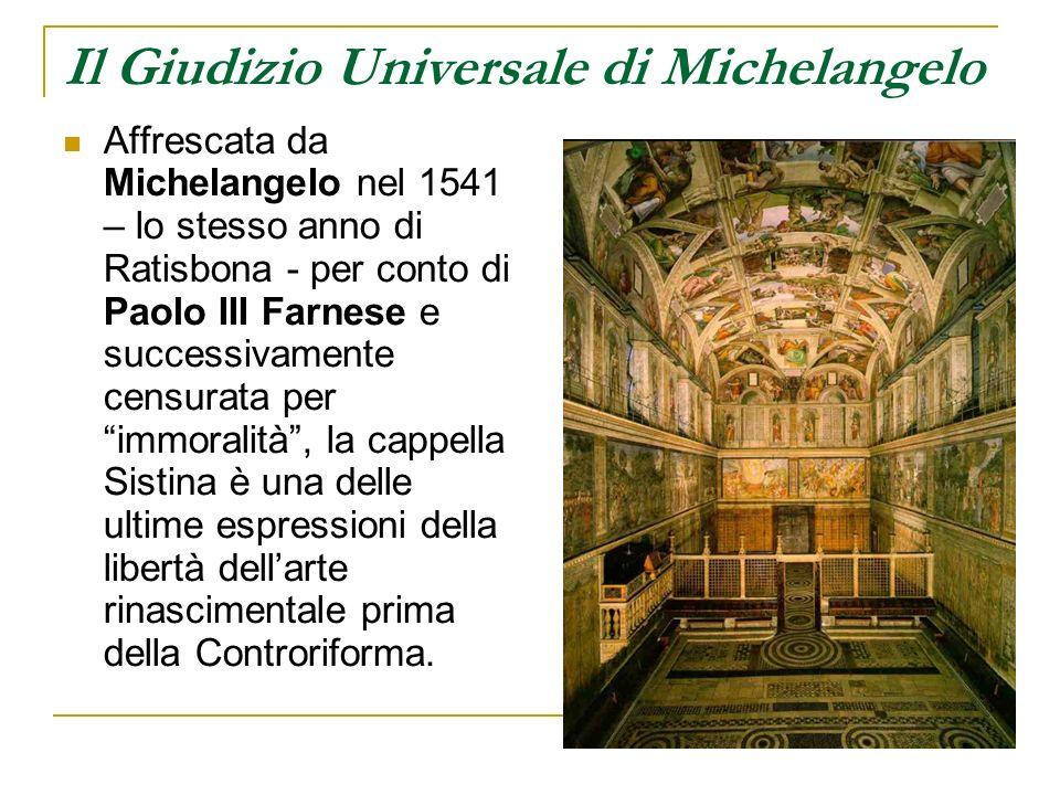 Il Giudizio Universale di Michelangelo Affrescata da Michelangelo nel 1541 – lo stesso anno di Ratisbona - per conto di Paolo III Farnese e successiva