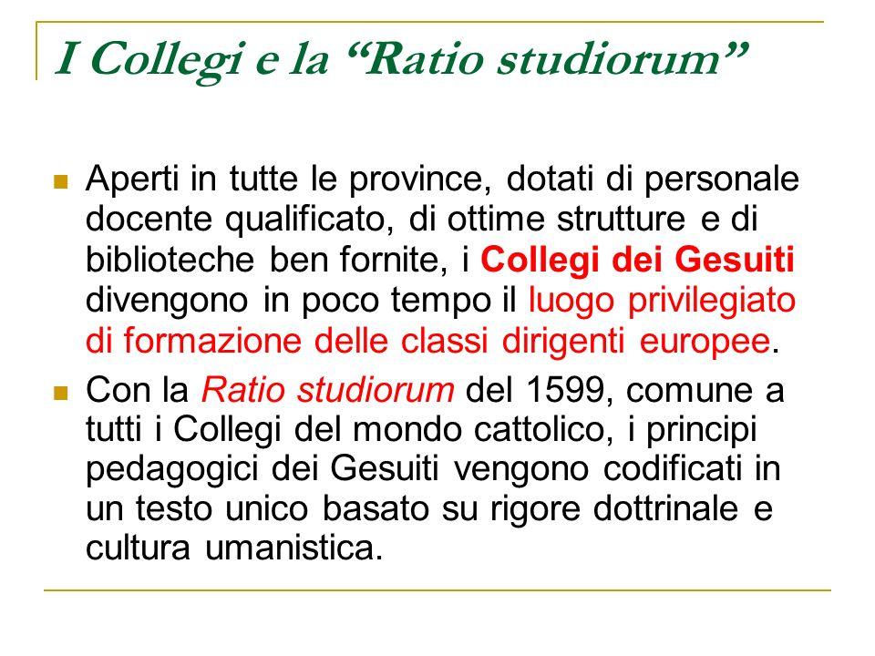 I Collegi e la Ratio studiorum Aperti in tutte le province, dotati di personale docente qualificato, di ottime strutture e di biblioteche ben fornite,