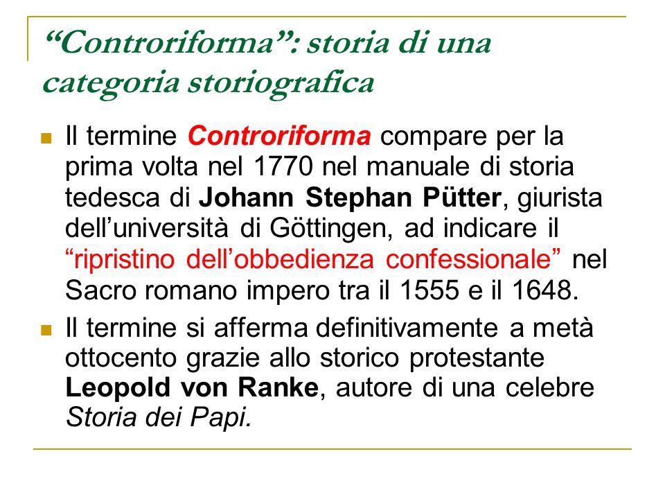 Controriforma: storia di una categoria storiografica Il termine Controriforma compare per la prima volta nel 1770 nel manuale di storia tedesca di Joh
