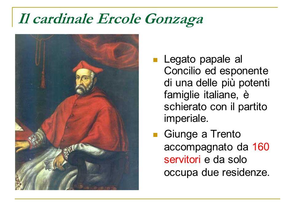 Il cardinale Ercole Gonzaga Legato papale al Concilio ed esponente di una delle più potenti famiglie italiane, è schierato con il partito imperiale. G