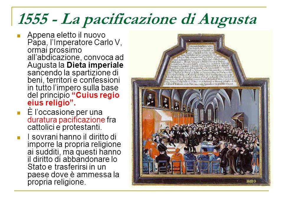 1555 - La pacificazione di Augusta Appena eletto il nuovo Papa, lImperatore Carlo V, ormai prossimo allabdicazione, convoca ad Augusta la Dieta imperi