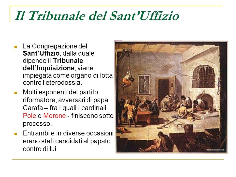 Il Tribunale del SantUffizio La Congregazione del SantUffizio, dalla quale dipende il Tribunale dellInquisizione, viene impiegata come organo di lotta
