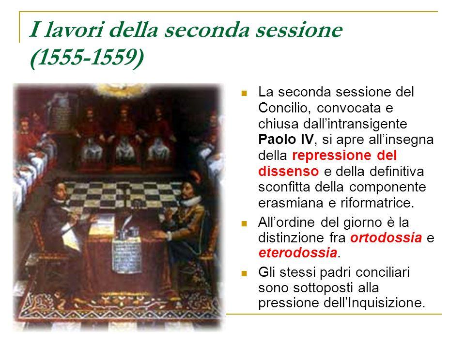 I lavori della seconda sessione (1555-1559) La seconda sessione del Concilio, convocata e chiusa dallintransigente Paolo IV, si apre allinsegna della