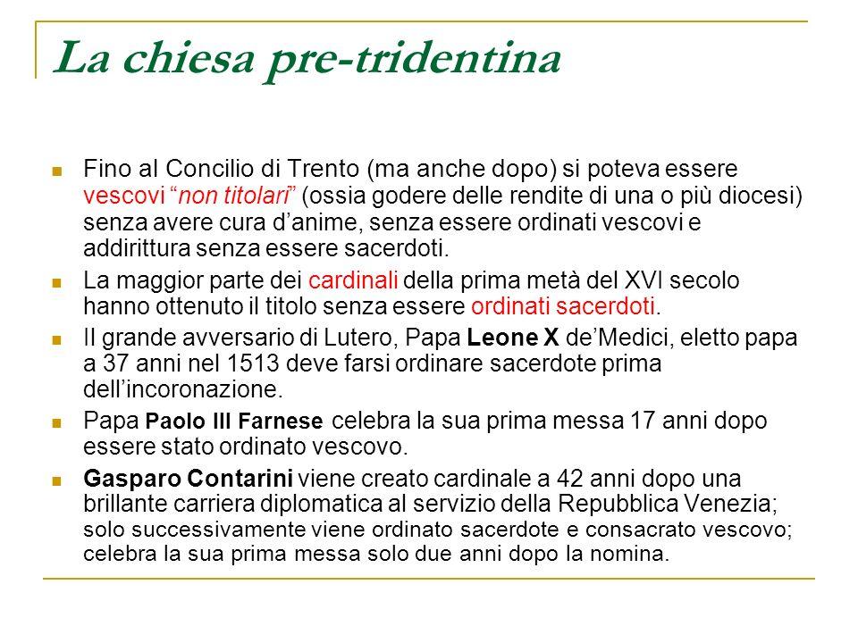 La chiesa pre-tridentina Fino al Concilio di Trento (ma anche dopo) si poteva essere vescovi non titolari (ossia godere delle rendite di una o più dio