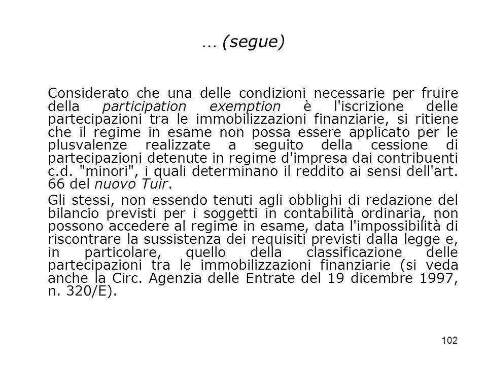 102 … (segue) Considerato che una delle condizioni necessarie per fruire della participation exemption è l'iscrizione delle partecipazioni tra le immo