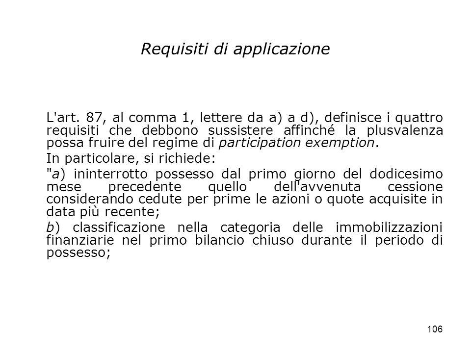 106 Requisiti di applicazione L'art. 87, al comma 1, lettere da a) a d), definisce i quattro requisiti che debbono sussistere affinché la plusvalenza