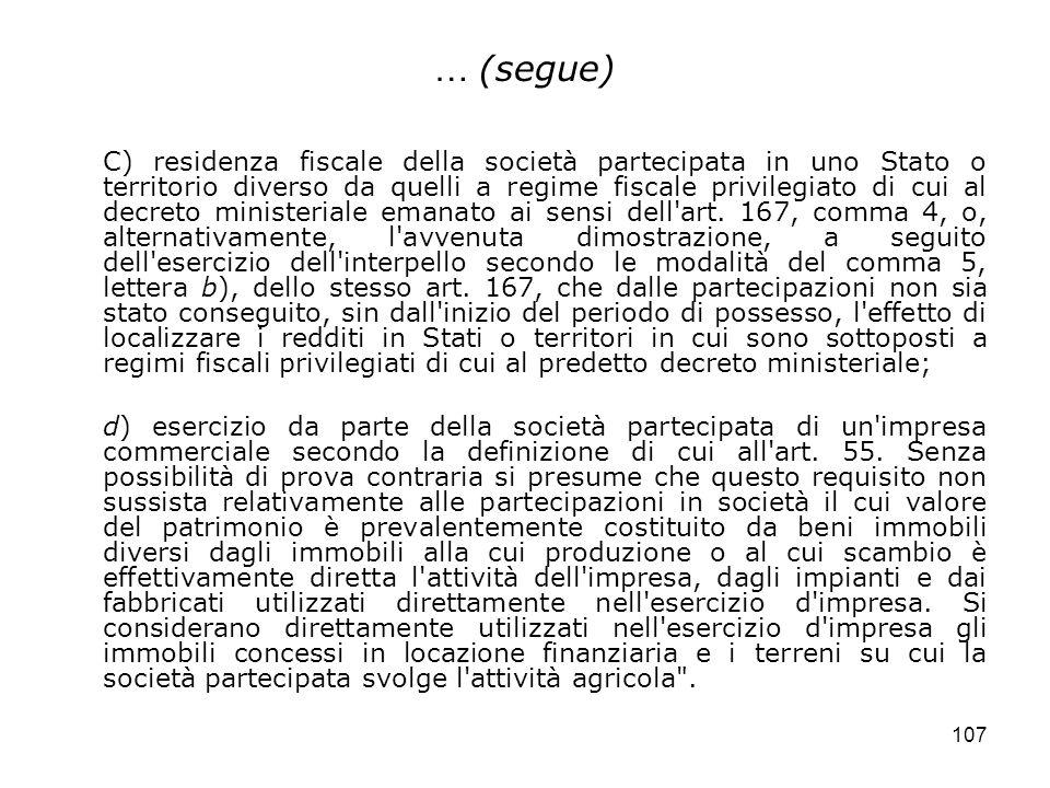 107 … (segue) C) residenza fiscale della società partecipata in uno Stato o territorio diverso da quelli a regime fiscale privilegiato di cui al decre