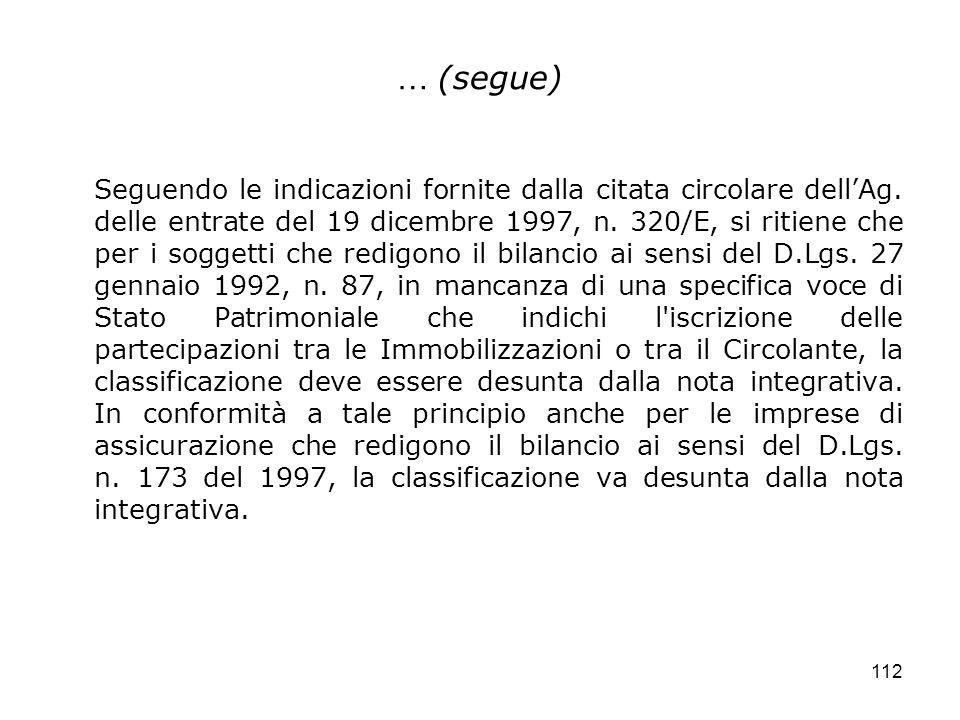 112 … (segue) Seguendo le indicazioni fornite dalla citata circolare dellAg. delle entrate del 19 dicembre 1997, n. 320/E, si ritiene che per i sogget