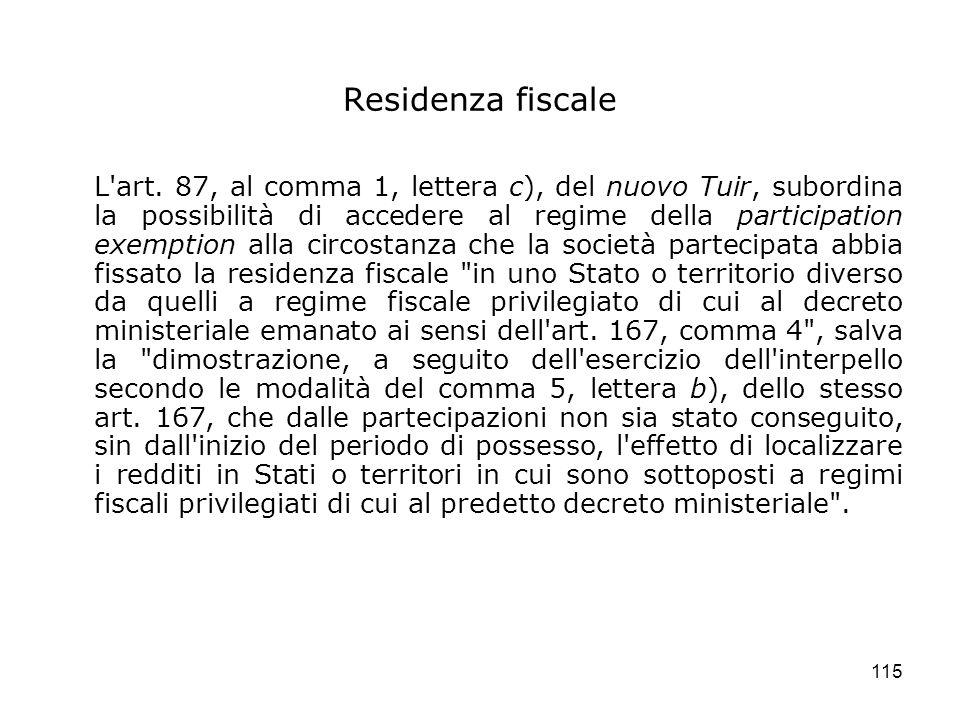 115 Residenza fiscale L'art. 87, al comma 1, lettera c), del nuovo Tuir, subordina la possibilità di accedere al regime della participation exemption