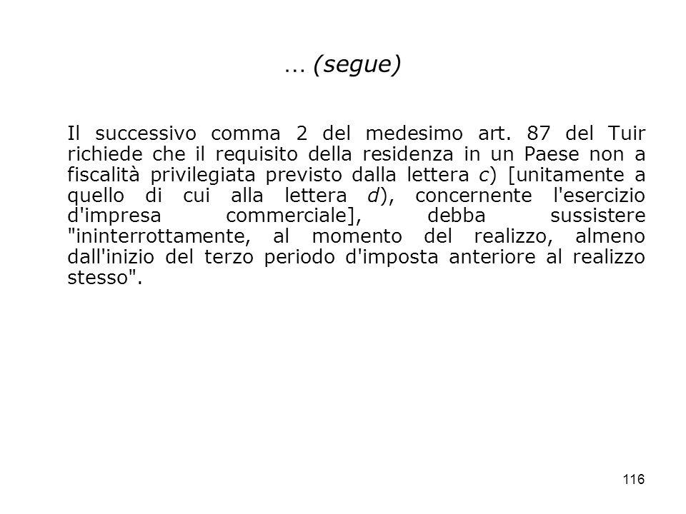 116 … (segue) Il successivo comma 2 del medesimo art. 87 del Tuir richiede che il requisito della residenza in un Paese non a fiscalità privilegiata p