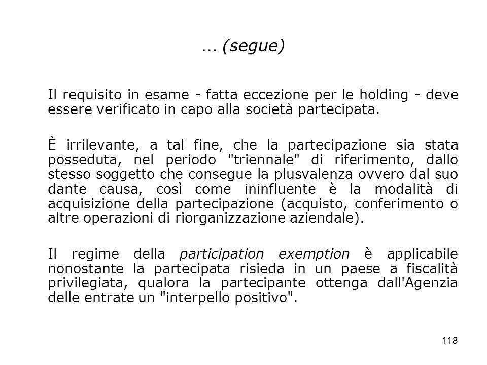 118 … (segue) Il requisito in esame - fatta eccezione per le holding - deve essere verificato in capo alla società partecipata. È irrilevante, a tal f