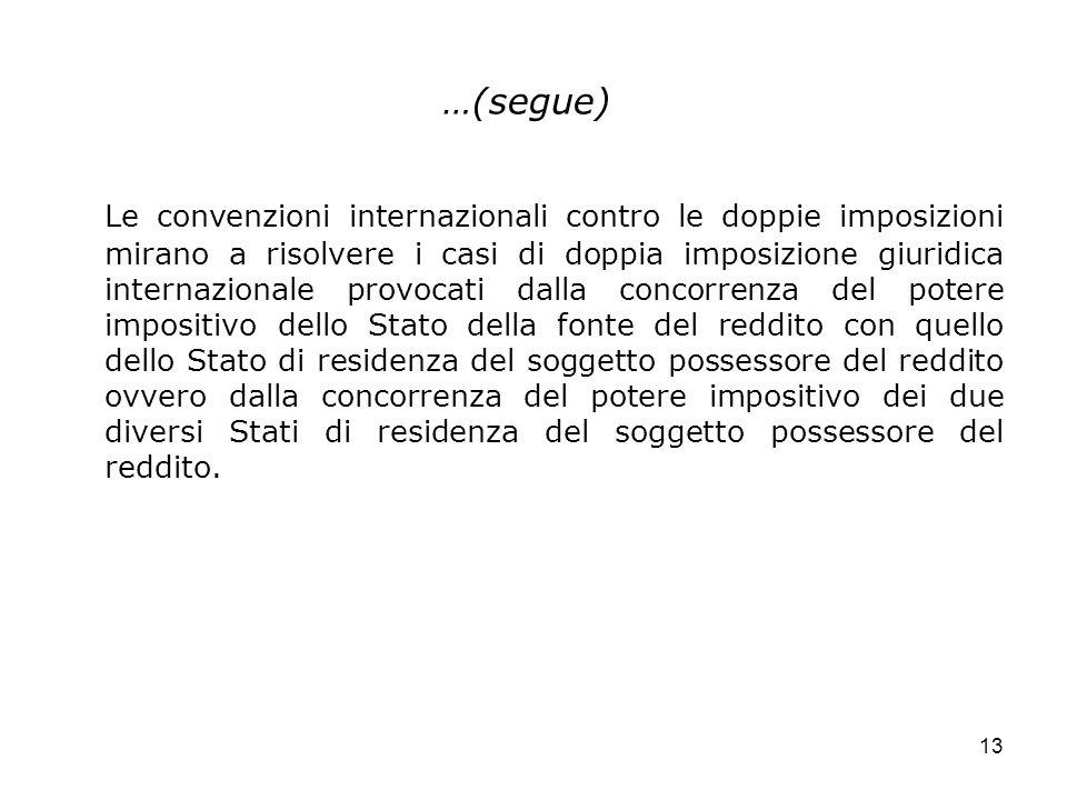 13 …(segue) Le convenzioni internazionali contro le doppie imposizioni mirano a risolvere i casi di doppia imposizione giuridica internazionale provoc