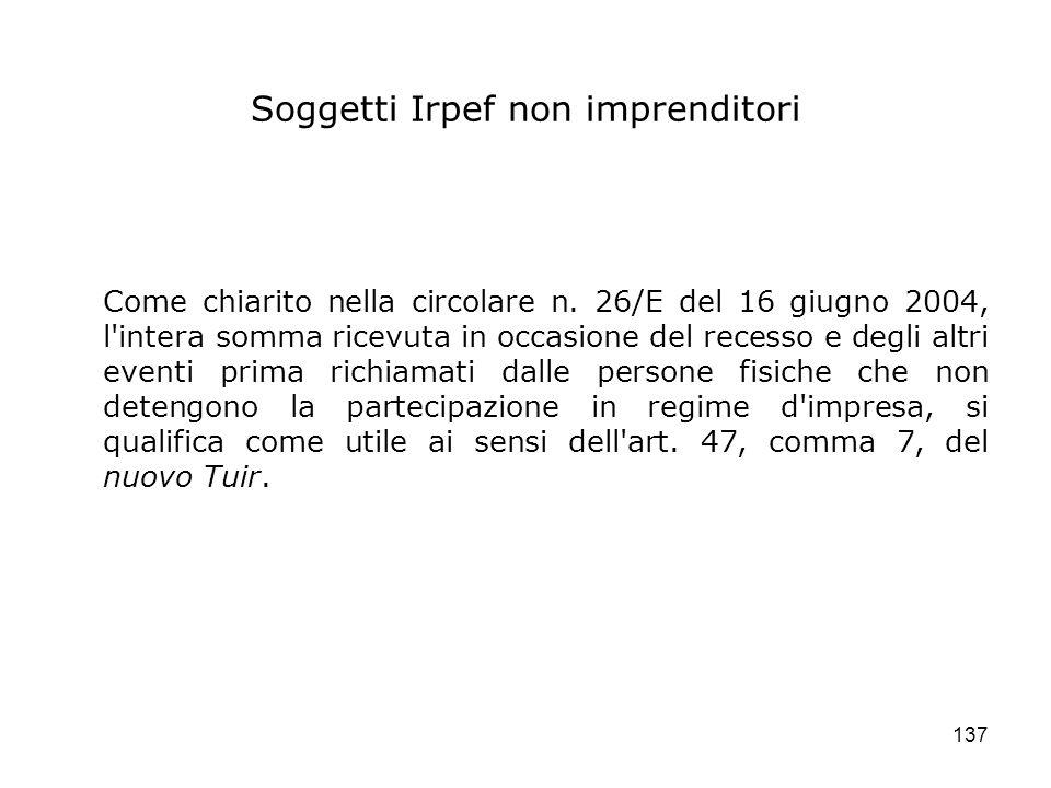 137 Soggetti Irpef non imprenditori Come chiarito nella circolare n. 26/E del 16 giugno 2004, l'intera somma ricevuta in occasione del recesso e degli