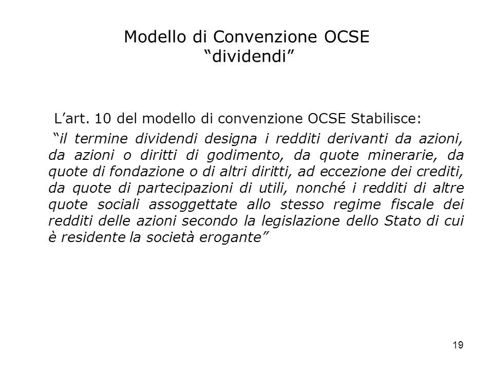 19 Modello di Convenzione OCSE dividendi Lart. 10 del modello di convenzione OCSE Stabilisce: il termine dividendi designa i redditi derivanti da azio