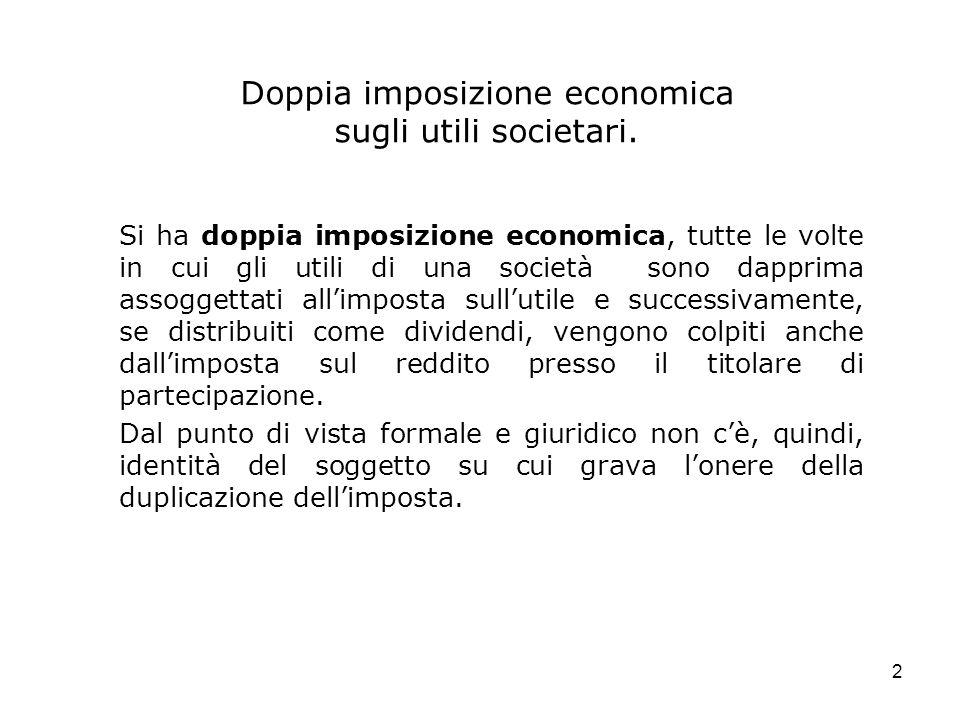 2 Doppia imposizione economica sugli utili societari. Si ha doppia imposizione economica, tutte le volte in cui gli utili di una società sono dapprima
