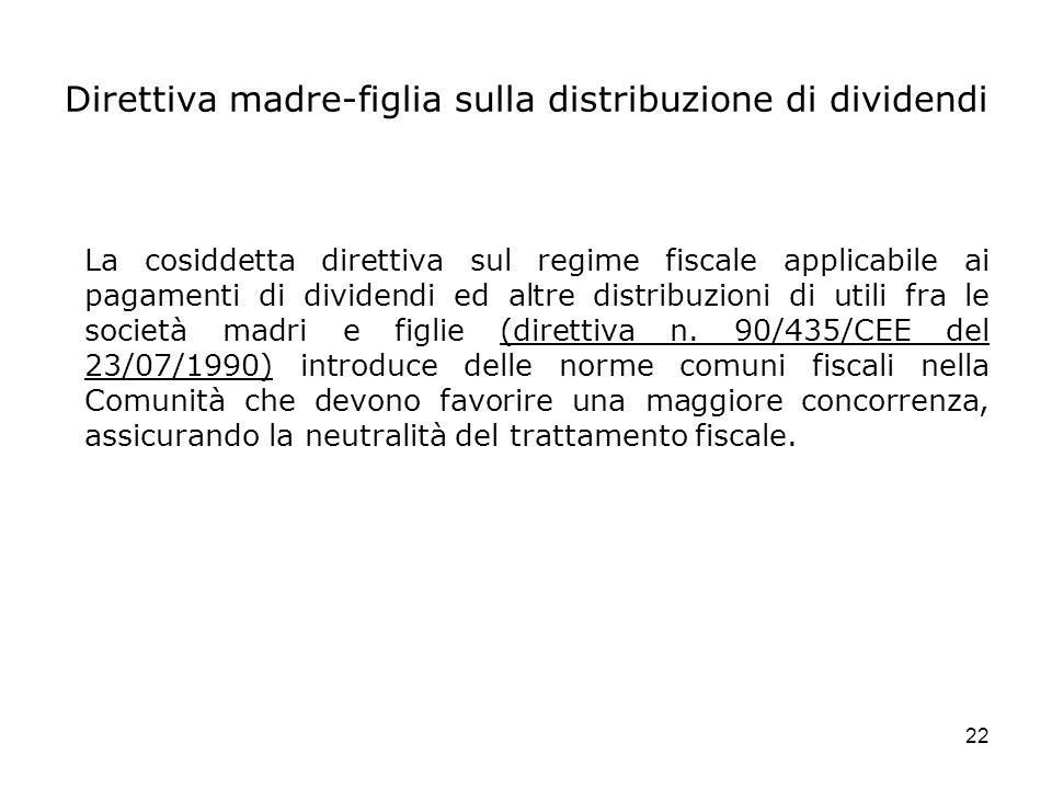 22 Direttiva madre-figlia sulla distribuzione di dividendi La cosiddetta direttiva sul regime fiscale applicabile ai pagamenti di dividendi ed altre d